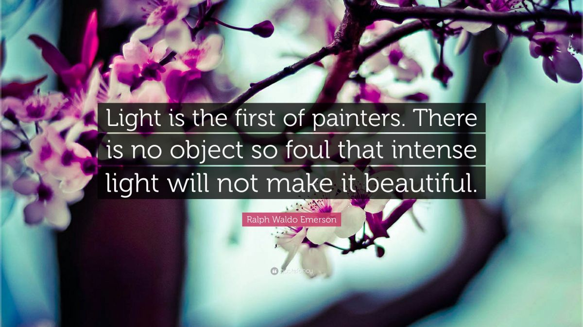 """There is no object so foul that intense light will not make beautiful..."""